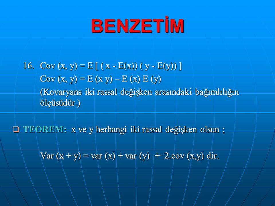 BENZETİM 16. Cov (x, y) = E [ ( x - E(x)) ( y - E(y)) ]